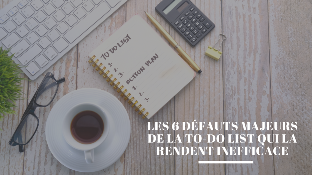 Les 6 défauts majeurs de la to-do list qui la rendent inefficace